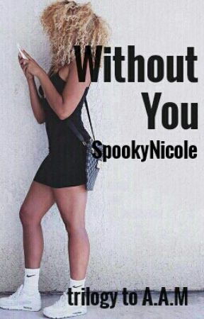 Without You (Trilogy to AAM) by SpookyNicole