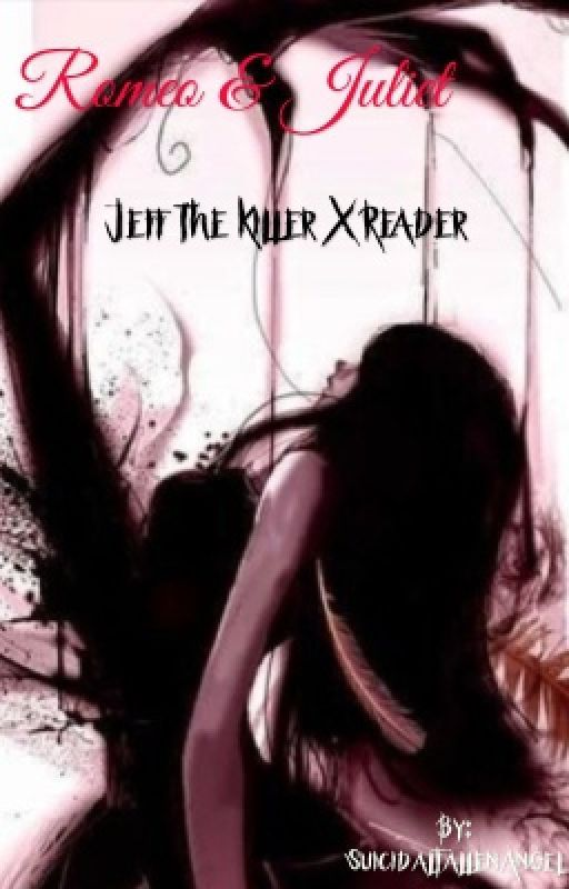 Romeo & Juliet (Jeff the killer x reader) by SuicidalFallenAngel