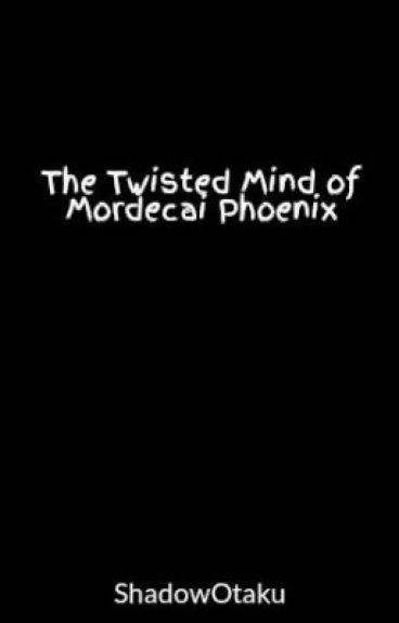 The Twisted Mind of Mordecai Phoenix by ShadowOtaku