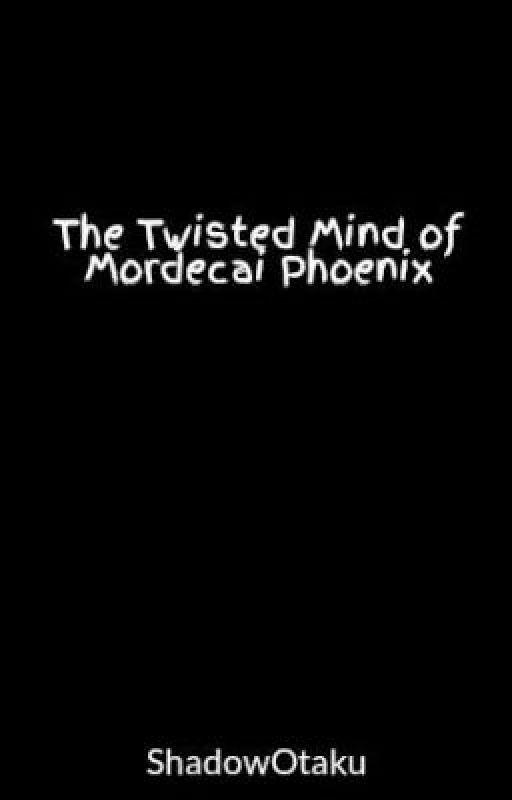 The Twisted Mind of Mordecai Phoenix by ShadowOtaku