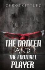 The Dancer and The Football Player (BoyxBoy) [On Hold] by ZeroSkittlez