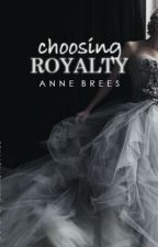 Choosing Royalty (Chasing Royalty Series, #3) by AnneBrees