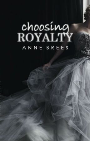 Choosing Royalty (Chasing Royalty Series, #3) by AnneBrees