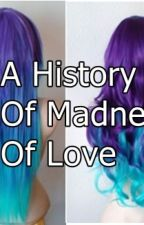 A history of madness of love by MalikDiAngell