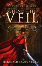 Behind The Veil: New Beginnings by ReijiReg