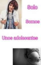 Solo Somos Unos Adolescentes [1°Temporada] by aranzablanco