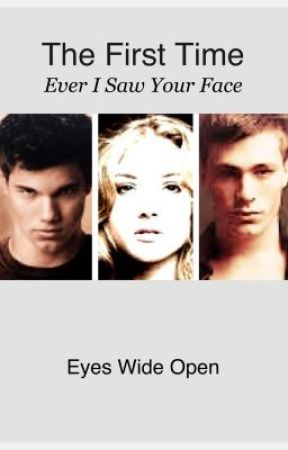 The First Time Ever I Saw Your Face: Eyes Wide Open--(Twilight Saga Fanfiction) by sunshinefaith