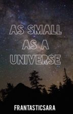 As Small As A Universe (Phan) by frantasticsara