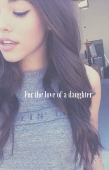 For the love of a daughter (Jadison Fanfic)