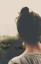 Regret Rejecting Me by skittles102600