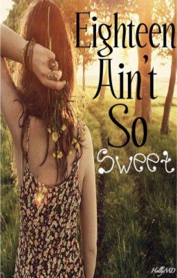 Eighteen Ain't So Sweet - HollyMD - Wattpad