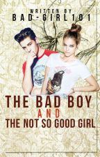 The Bad Boy and The Not So Good Girl by Bad-Girl101
