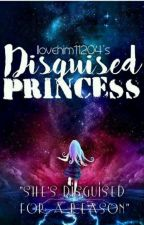 Disguised princess(completed) by Ilovehim11204