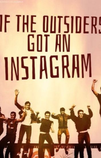 If the outsiders got a Instagram