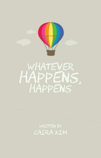 Whatever Happens, Happens