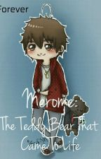 Merome: The Teddy Bear That Came To Life //Rewriting The Story// by ForeverBlueBear