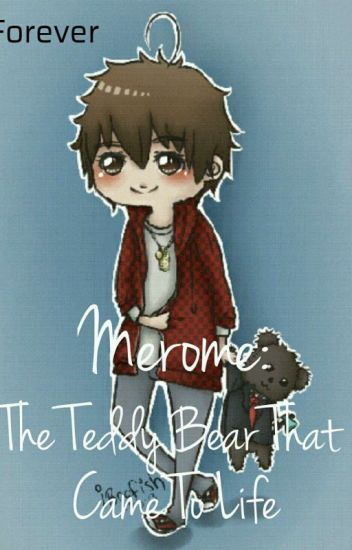 Merome: The Teddy Bear That Came To Life