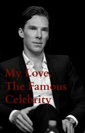 My Love, The Famous Celebrity (A Benedict Cumberbatch Fan-Fiction) by grownandconfused