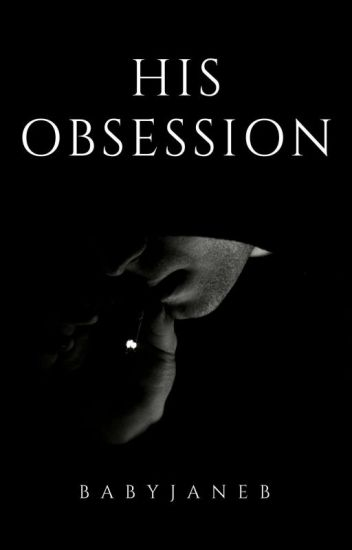 His Obsession [EDITING]