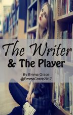 The Writer and The Player by EmmaGrace2017