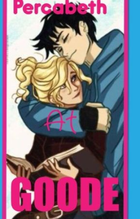 Percabeth at Goode (Percy Jackson Fanfiction) (On Hold