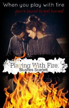 Playing with Fire by BlushesScarlett