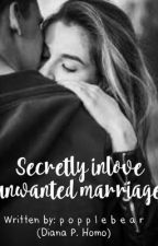Secretly Inlove (unwanted marriage) [COMPLETED] by popplebear