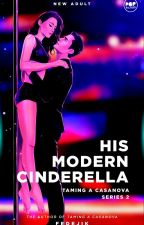 HIS MODERN CINDERELLA (Taming A Casanova #2) by fedejik