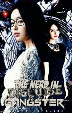 The Nerd in Disguise is a Gangster by chamaecapanang