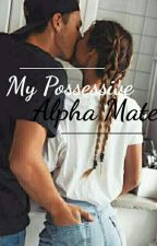 My Possessive Alpha Mate by Originalflake