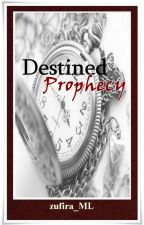 Destined Prophecy [Completed/Revising] by zufira_ML