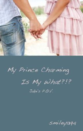 My Prince Charming Is My What?!? Jake's POV (student/ teacher) by smiley1394