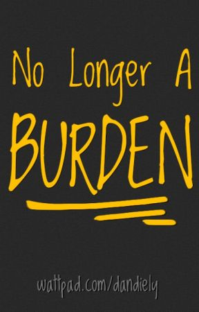 No Longer A Burden by dandiely