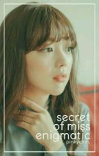 Secret of Miss Enigmatic | under editing by pinkychin
