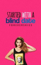 Started With A Blind Date by foreverskies