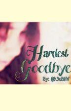 Hardest Goodbye by k3uBHV