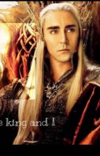 The king and I (A Thranduil Fan fiction) by Zombiequeen200