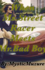 When Ms.Street Racer Meets Mr.Bad Boy[EDITING] by MysticMuzure