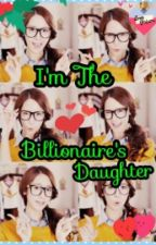 I'm The Billionaire's Daughter by Exo_Sehun_Forever