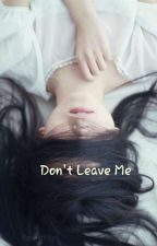 Don't leave me. by Squidtcyc