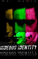 """HIDEOUS IDENTITY"" by MsOzzie"