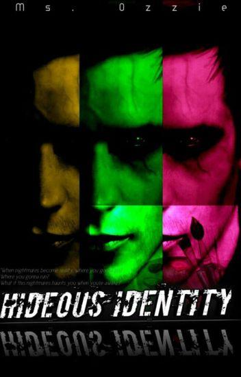 """HIDEOUS IDENTITY"""