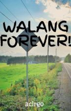 WALANG FOREVER! by aclrgo