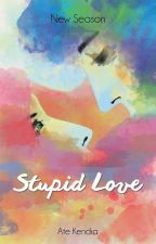 STUPID LOVE [FAQs] by itskendralopez