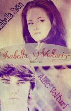 Isabella Volturi .- Cambiando la historia [AlecxBella] by Yokasie