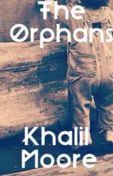 The Orphans (Completed) by khalilmoore