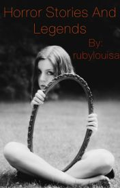 Short Horror Stories And Ledgends by rubylou08