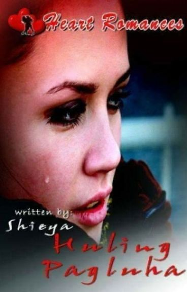 HULING PAGLUHA By: Sheiya (complete)