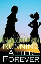 RUNNING AFTER FOREVER [COMPLETED ONESHOT] by HannaGoBlueJazmine