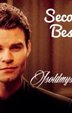 Second best (An Elijah Mikaelson Love Story) by Gilliess